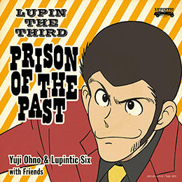 『LUPIN THE THIRD ~PRISON OF THE PAST~』Yuji Ohno & Lupintic Six