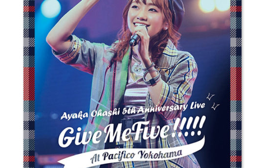 「大橋彩香 5th Anniversary Live ~ Give Me Five!!!!! ~ at PACIFICO YOKOHAMA」
